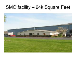 SMG facility   24k Square Feet