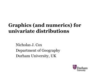 Graphics and numerics for univariate distributions