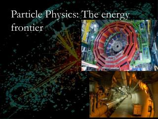 Particle Physics: The energy frontier