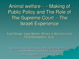 Animal welfare -  - Making of Public Policy and The Role of The Supreme Court  - The Israeli Experience   Eran Ettinger,
