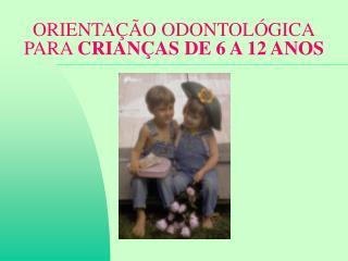 ORIENTA  O ODONTOL GICA PARA CRIAN AS DE 6 A 12 ANOS