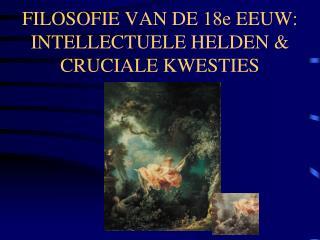 FILOSOFIE VAN DE 18e EEUW: INTELLECTUELE HELDEN  CRUCIALE KWESTIES