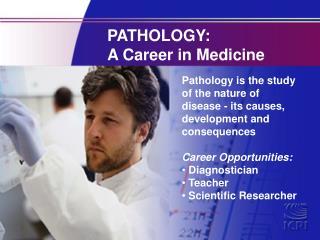 PATHOLOGY:  A Career in Medicine