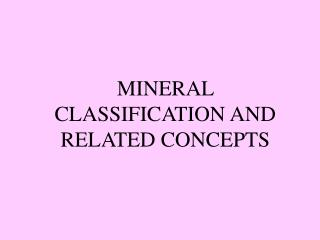 MINERAL CLASSIFICATION AND RELATED CONCEPTS