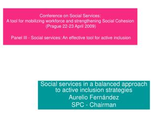Conference on Social Services: A tool for mobilizing workforce and strengthening Social Cohesion  Prague 22-23 April 200