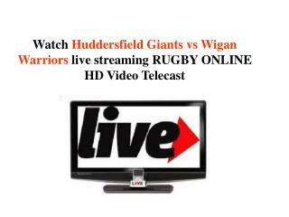 Watch Huddersfield Giants vs Wigan Warriors live streaming