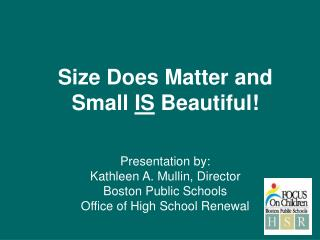 Size Does Matter and Small IS Beautiful