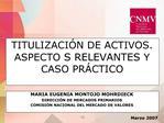 TITULIZACI N DE ACTIVOS.  ASPECTOS RELEVANTES Y CASO PR CTICO