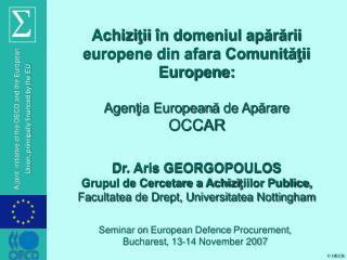 Achizitii  n domeniul apararii europene din afara Comunitatii Europene:  Agentia Europeana de Aparare OCCAR   Dr. Aris G