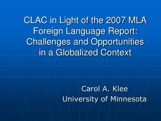 CLAC in Light of the 2007 MLA Foreign Language Report:  Challenges and Opportunities  in a Globalized Context