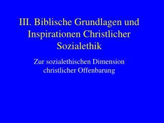 III. Biblische Grundlagen und Inspirationen Christlicher Sozialethik