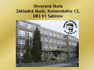 Otvoren   kola Z kladn   kola, Komensk ho 13,  083 01 Sabinov