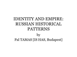 IDENTITY AND EMPIRE: RUSSIAN HISTORICAL PATTERNS