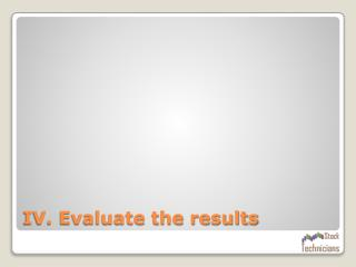 IV. Evaluate the results