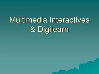 Multimedia Interactives  Digilearn