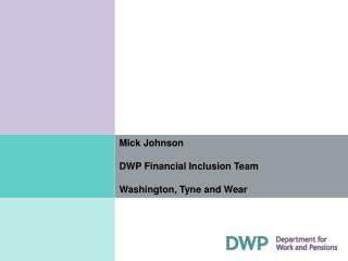 Mick Johnson  DWP Financial Inclusion Team  Washington, Tyne and Wear