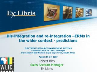 Dis-integration and re-integration  ERMs in the wider context - predictions   ELECTRONIC RESOURCE MANAGEMENT SYSTEMS A S