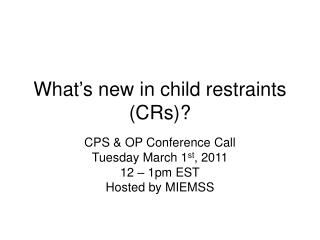 What s new in child restraints CRs