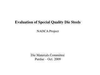 Evaluation of Special Quality Die Steels  NADCA Project      Die Materials Committee Purdue   Oct. 2009
