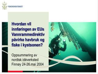 Hvordan vil innf ringen av EUs Vannrammedirektiv p virke havbruk og fiske i kystsonen  Oppsummering av nordisk id verkst
