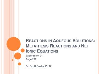 Reactions in Aqueous Solutions: Metathesis Reactions and Net Ionic Equations