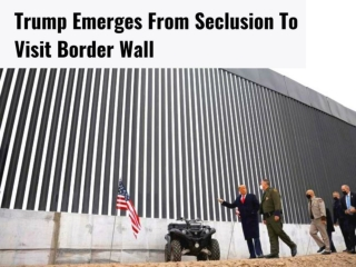 Trump emerges from seclusion to visit border wall