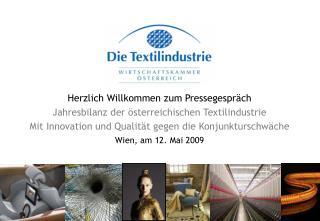 Herzlich Willkommen zum Pressegespr ch  Jahresbilanz der  sterreichischen Textilindustrie Mit Innovation und Qualit t ge