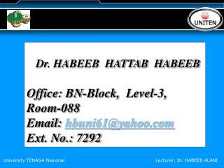 Dr. HABEEB  HATTAB  HABEEB  Office: BN-Block,  Level-3, Room-088 Email: hbuni61yahoo Ext. No.: 7292
