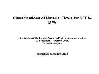 Classifications of Material Flows for SEEA-MFA    13th Meeting of the London Group on Environmental Accounting 29 Septem