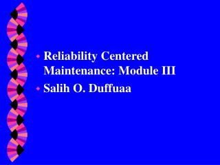 Reliability Centered Maintenance: Module III Salih O. Duffuaa