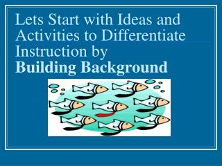 Lets Start with Ideas and Activities to Differentiate Instruction by   Building Background
