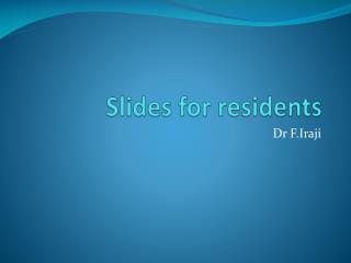 Slides for residents