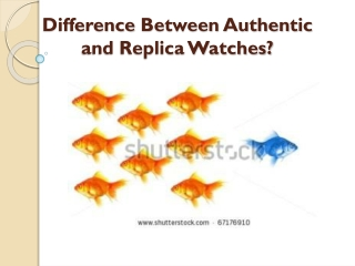 Difference Between Authentic and Replica Watches