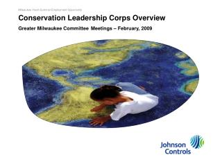 Conservation Leadership Corps Overview Greater Milwaukee Committee Meetings   February, 2009