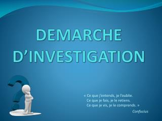 DEMARCHE D INVESTIGATION