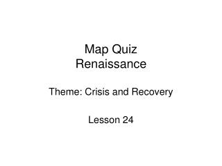 Map Quiz Renaissance  Theme: Crisis and Recovery