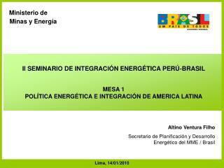 Altino Ventura Filho    Secretario de Planificaci n y Desarrollo Energ tico del MME