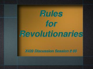 Rules  for  Revolutionaries  X420 Discussion Session  65