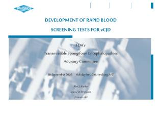 DEVELOPMENT OF RAPID BLOOD SCREENING TESTS FOR vCJD  FDA s Transmissible Spongiform Encephalopathies Advisory Committee