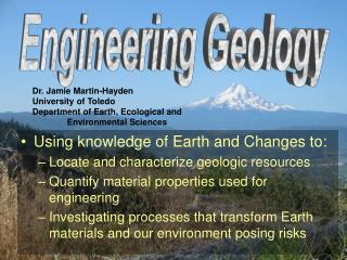 Using knowledge of Earth and Changes to: Locate and characterize geologic resources Quantify material properties used fo