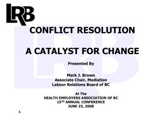 CONFLICT RESOLUTION  A CATALYST FOR CHANGE