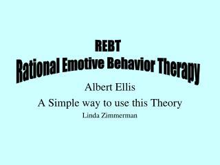 Albert Ellis A Simple way to use this Theory Linda Zimmerman