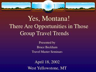Yes, Montana There Are Opportunities in Those Group Travel Trends