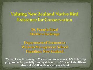 Valuing New Zealand Native Bird Existence for Conservation  Dr. Pamela Kaval Matthew Roskruge  Department of Economics W