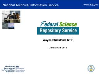 The Federal Science  Repository Service   Wayne Strickland, NTIS  January 22, 2012