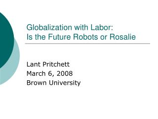 Globalization with Labor:  Is the Future Robots or Rosalie