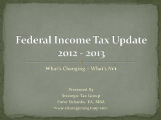 Federal Income Tax Update 2012 - 2013