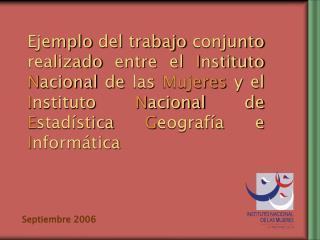 Ejemplo del trabajo conjunto realizado entre el Instituto Nacional de las Mujeres y el Instituto Nacional de Estad stica