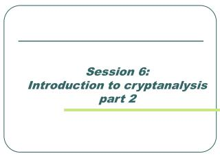 Session 6:  Introduction to cryptanalysis part 2