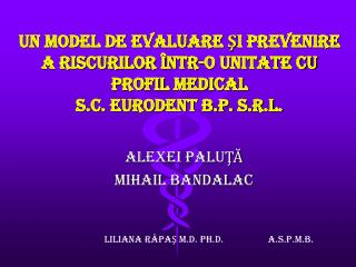 UN MODEL DE EVALUARE SI PREVENIRE A RISCURILOR  NTR-O UNITATE CU PROFIL MEDICAL  S.C. EURODENT B.P. S.R.L.
